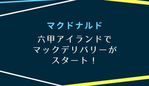 【マクドナルド】六甲アイランドでマックデリバリー開始!|12月14日から